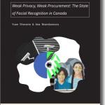 Weak Privacy, Weak Procurement: The State of Facial Recognition in Canada - Yuan Stevens & Ana Brandusescu