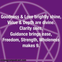 Goodness and love brightly shine, Value and depth are divine. Clarity sees, Guidance brings ease, Freedom, strength, wholeness make nine.