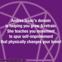 Andrea Isaacs' domain Is helping you grow and retrain. She teaches you movement to spur self-improvement that physically changes your brain.
