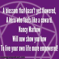 To the blossom who hasn't yet flowered, To the hero who feels like a coward: Nancy Markow Will now show you how To live your own life more empowered!