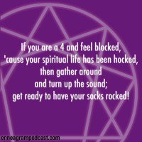 If you are a 4 and feel blocked, 'cause your spiritual life has been hocked, then gather around, and turn up the sound; get ready to have your socks rocked!