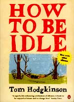 Tom Hodgkinson is author of How to be Idle