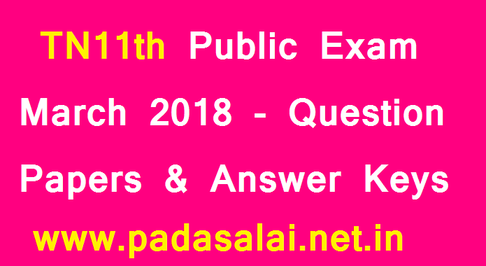 TN11th Public Exam March 2018 - Question Papers & Answer Keys padasalai-net-in