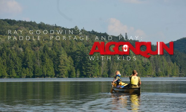 Ray Goodwin's paddle, portage and play: Algonquin with kids