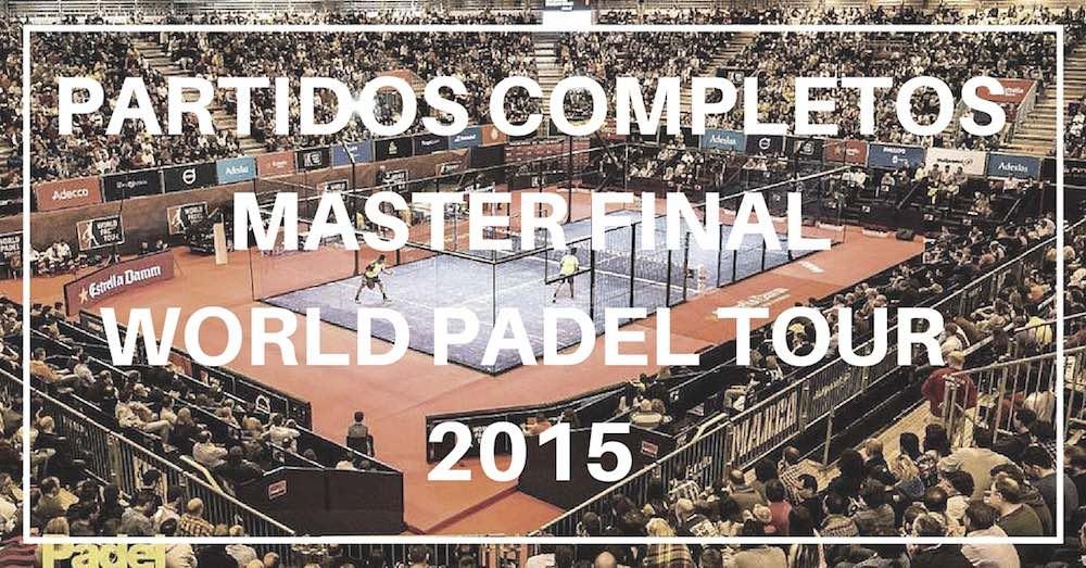 Partidos completos Master Final World Padel Tour 2015