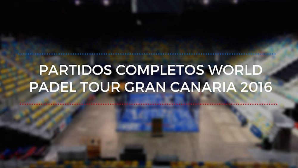 Partidos completos World Padel Tour Gran Canaria 2016