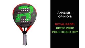 Análisis y opinión Royal Padel RP790 Whip polietileno 2017