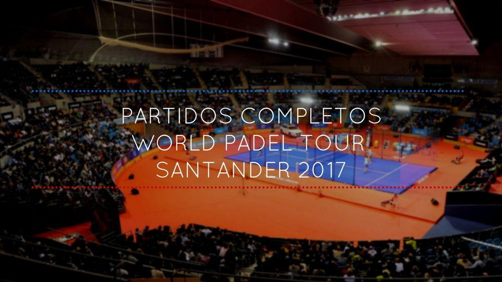 Partidos completos WPT Santander 2017 Partidos completos World Padel Tour Santander 2017
