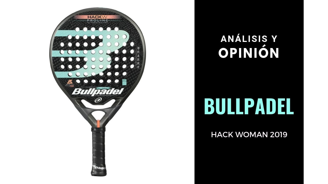 Análisis y Opinión Bullpadel Hack Woman 2019