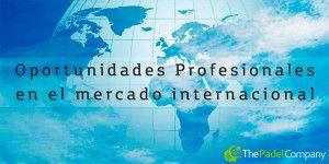 Oportunidades profesionales en el mercado internacional del pádel
