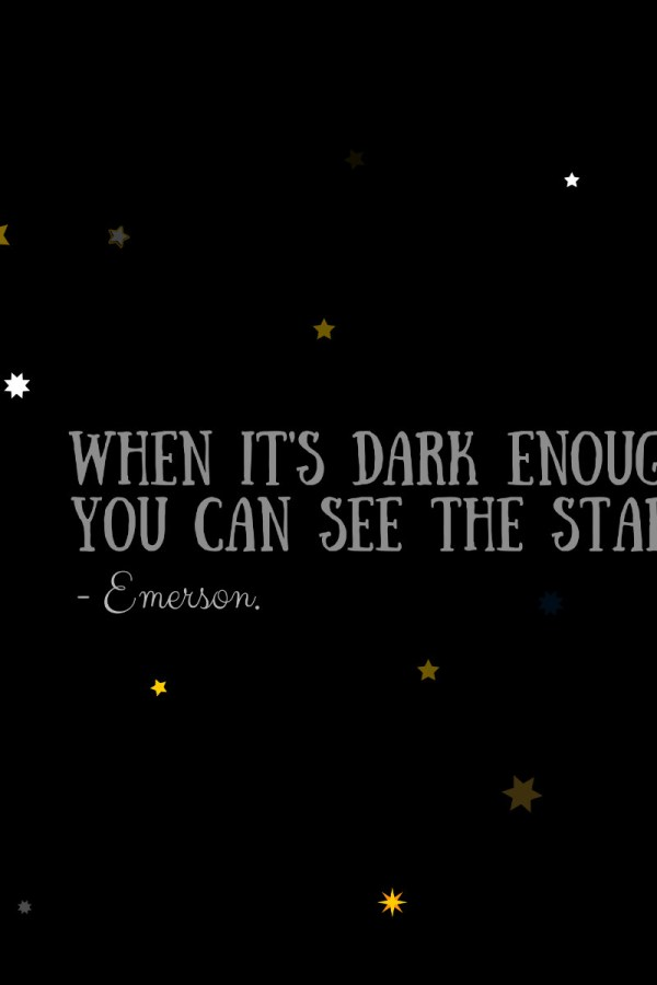 When it's dark enough, you can see the stars. – Emerson