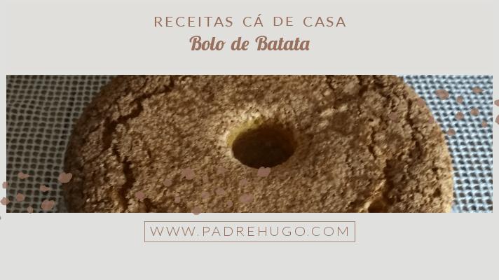 RECEITAS CÁ DE CASA: BOLO DE BATATA