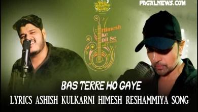 Bas Terre Ho Gaye lyrics Ashish Kulkarni Himesh Reshammiya Song