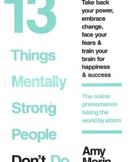 13 things Mentally Strong people Don't Do – Amy Morin
