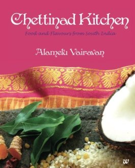 Chettinad Kitchen: Food and Flavours from South India – Alamelu Vairavan