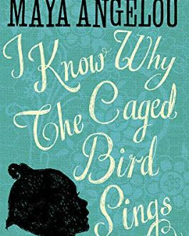 I Know Why The Caged Bird Sings – Maya Angelou