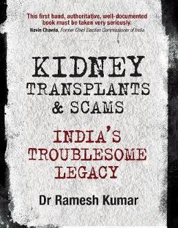 Kidney Transplants and Scams : India's Troublesome Legacy – Ramesh Kumar