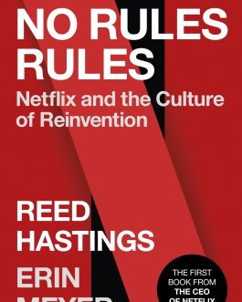 No Rules Rules – Reed Hastings, Erin Meyer