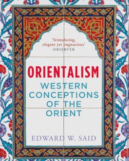Orientalism: Western Conceptions of the Orient – Edward W. Said