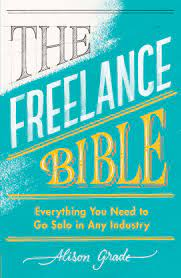 The Freelance Bible: Everything You Need to Go Solo in Any Industry – Alison Grade