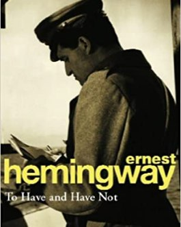 To Have and Have Not – Ernest Hemingway