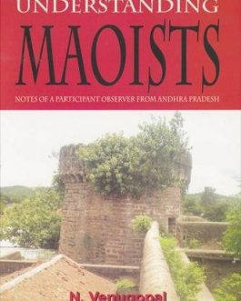Understanding Maoists: Notes of a Participant Observer from Andhra Pradesh – N. Venugopal