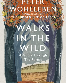Walks In The Wild: A Guide Through the Forest – Peter Wohlleben