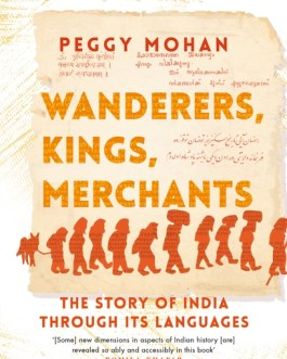 Wanderers, Kings, Merchants : The Story of India through its Languages – Peggy Mohan