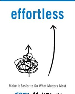 Effortless : Make it Easier to do What Matters Most – Greg McKeown