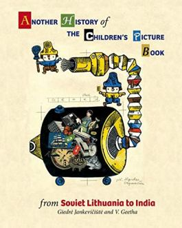 Another History of The Children's Picture Book from Soviet Lithuania to India – Giedre Jankeviciute and V. Geetha