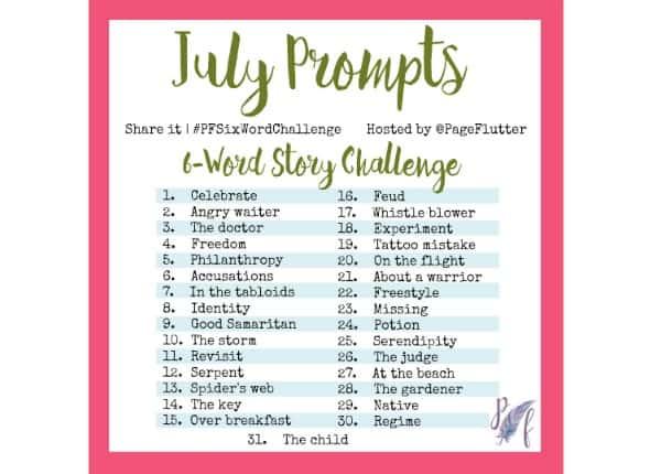 July Prompts Six Word Story Challenge PFSixWordChallenge
