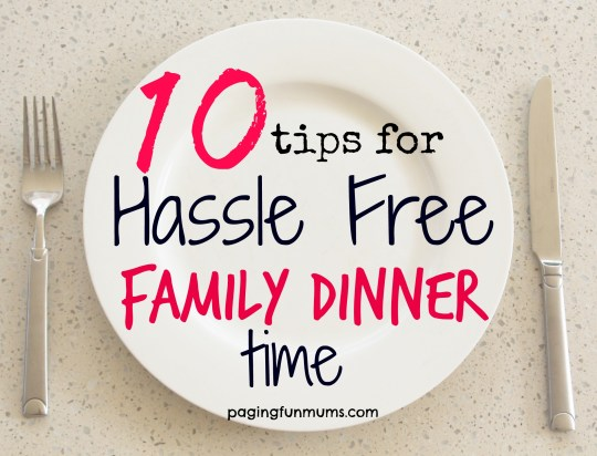 10 tips for hassle free family dinner time
