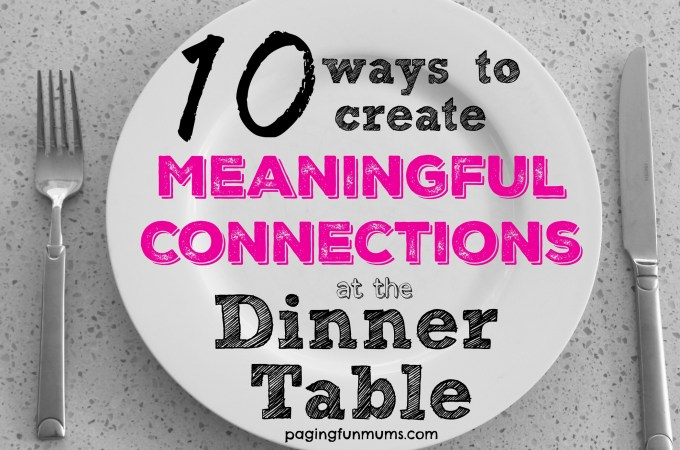 10 Ways to Create Meaningful Connections at the Dinner Table
