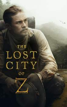 Free Download & Streaming The Lost City of Z (2016) BluRay 480p, 720p,& 1080p Subtitle Indonesia
