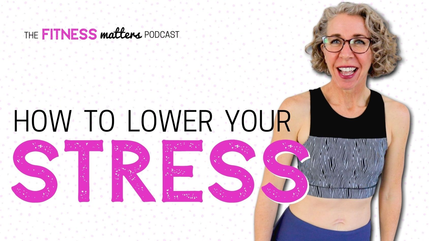 Ep. 071: How to Lower Your STRESS ???? The Fitness Matters Podcast with Pahla B
