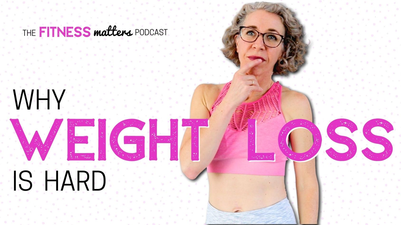 Ep. 072: Why WEIGHT LOSS is HARD ???? The Fitness Matters Podcast with Pahla B