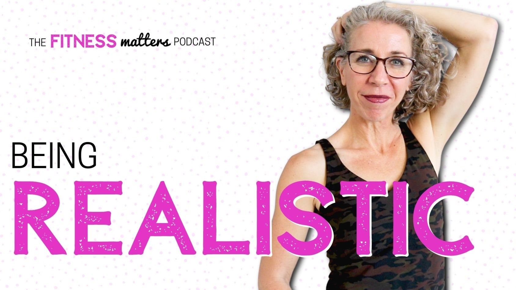 Ep. 076: Being REALISTIC ???? The Fitness Matters Podcast with Pahla B
