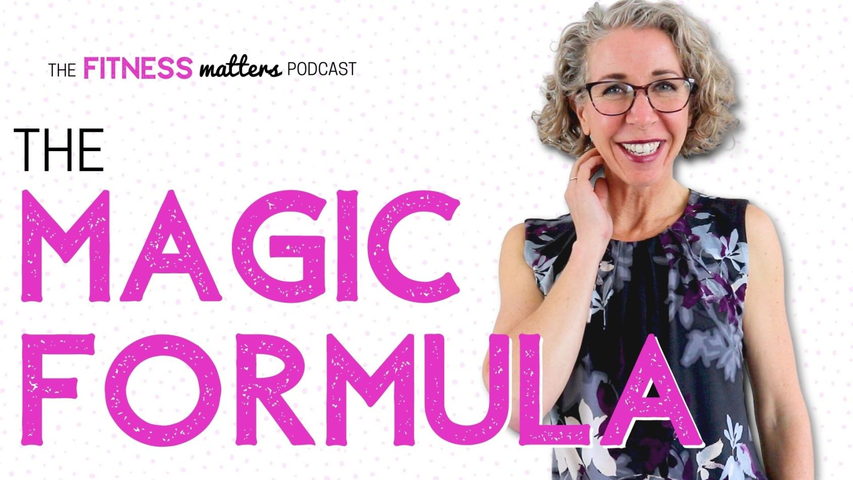 Ep. 077: The MAGIC FORMULA ???? The Fitness Matters Podcast with Pahla B