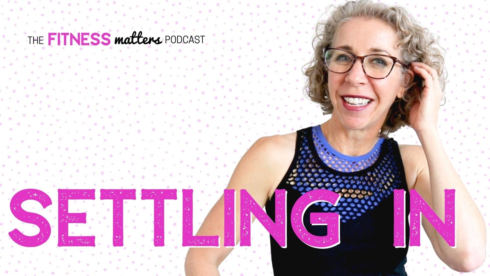 Ep. 081 SETTLING IN ???? The Fitness Matters Podcast with Pahla B
