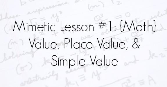 Mimetic Lesson #1: {Math} Value, Place Value, & Simple