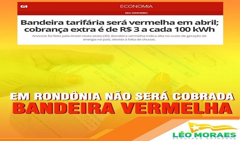 Deputado Léo Moraes garante que bandeira vermelha não será cobrada na conta de energia dos rondonienses