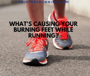 OUCH! What Causes Burning Feet While Running? (Top Reasons Explained)