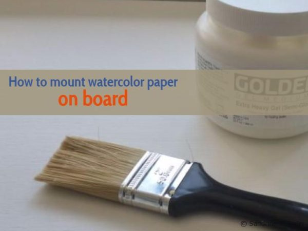 Mounting watercolor paper on board