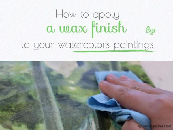 How to apply a wax finish to a watercolor painting mounted on board.