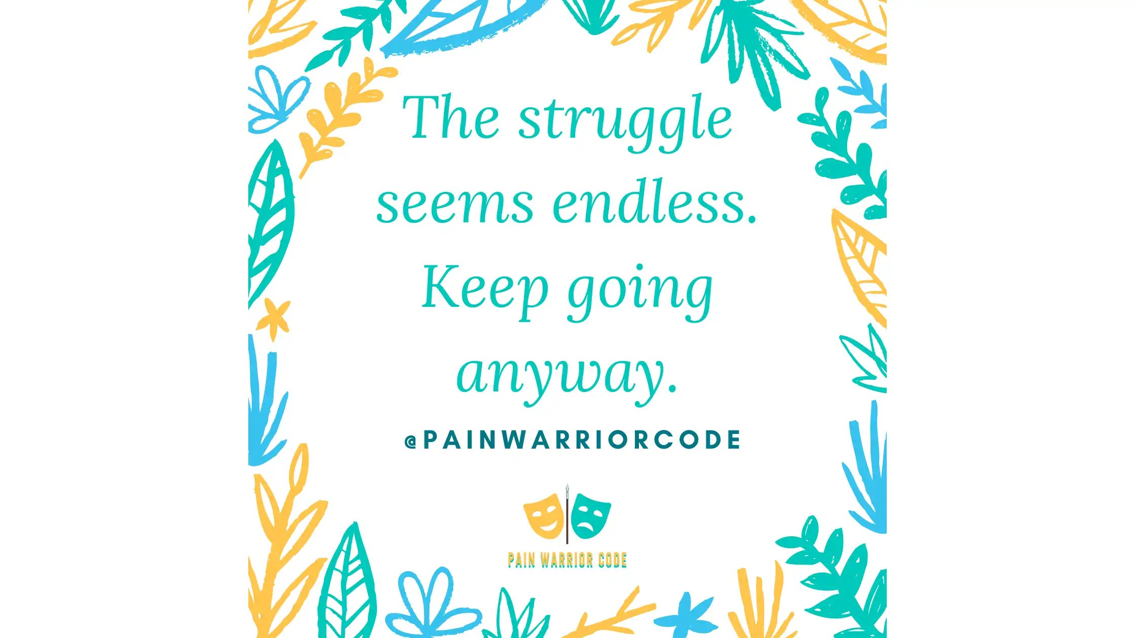 the struggle seems endless. Keep going anyway.