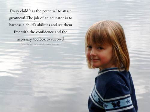 """Every child has the potential to attain greatness! ~ David Truss"""