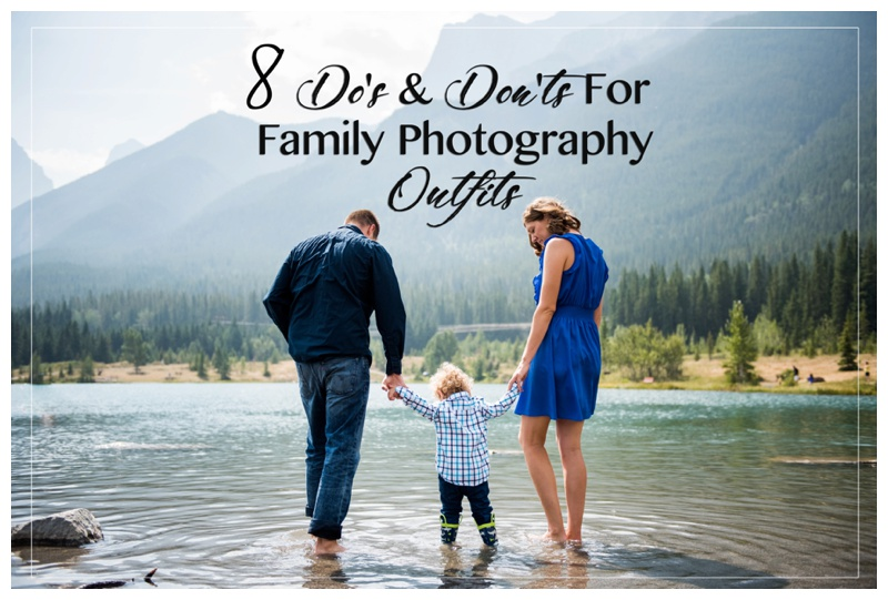 8 Do's & Don'ts For Family Photography Outfits