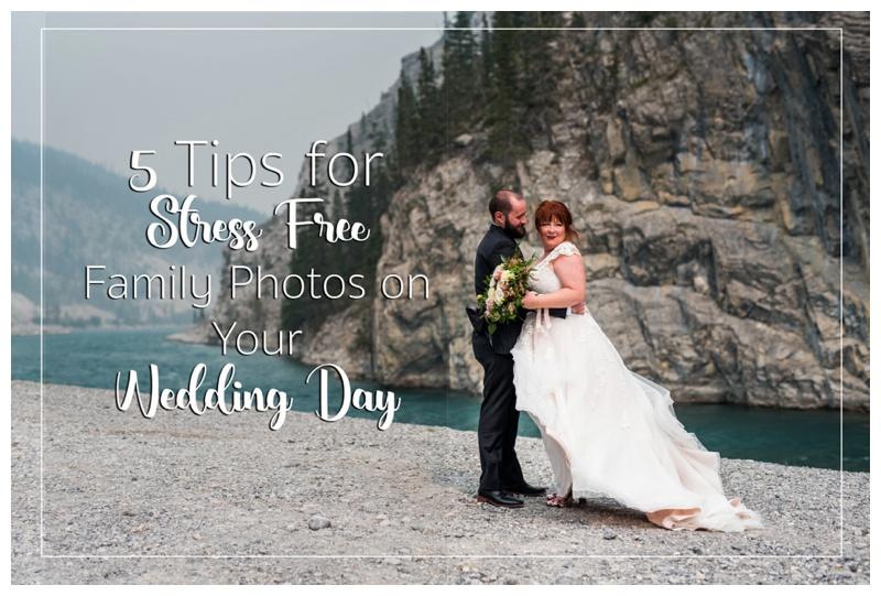 5 Tips for Stress Free Family Photos on Your Wedding Day