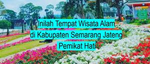 Inilah Tempat Wisata Alam di Kabupaten Semarang Jateng Pemikat Hati