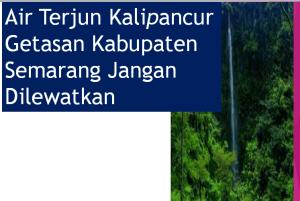 Air Terjun Kalipancur Getasan Kabupaten Semarang Jangan Dilewatkan